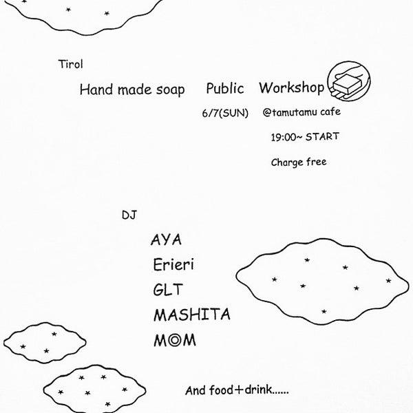 2015.6.7.sun 『Tirol Handmade Soap Public Workshop』 @tamutamucafe open-19:00 close-24:00 door-free ●DJ_AYA, Erieri, GLT, MASHITA, M◎M
